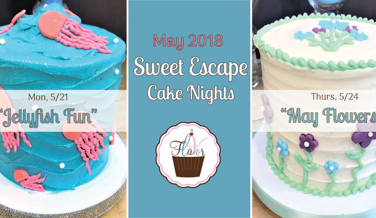 Flavor's Sweet Escape Cake Nights are BACK! Sign up for our May classes today!